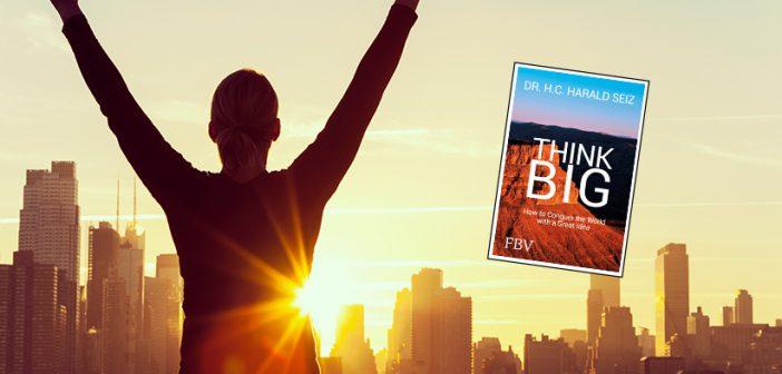 Think Big – Harald Seiz: Erfolgreich wird man nicht geboren